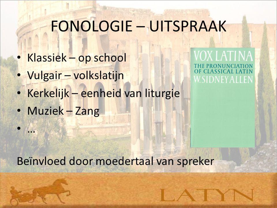 FONOLOGIE – UITSPRAAK Klassiek – op school Vulgair – volkslatijn Kerkelijk – eenheid van liturgie Muziek – Zang … Beïnvloed door moedertaal van spreke