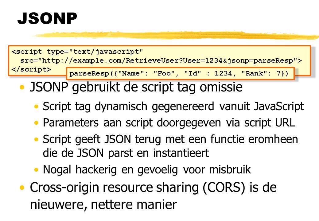 JSONP SOP van oudsher nooit volledig afgedwongen img tag, form post data, script tag JSONP gebruikt de script tag omissie Script tag dynamisch gegenereerd vanuit JavaScript Parameters aan script doorgegeven via script URL Script geeft JSON terug met een functie eromheen die de JSON parst en instantieert Nogal hackerig en gevoelig voor misbruik Cross-origin resource sharing (CORS) is de nieuwere, nettere manier <script type= text/javascript src= http://example.com/RetrieveUser?User=1234&jsonp=parseResp > parseResp({ Name : Foo , Id : 1234, Rank : 7})