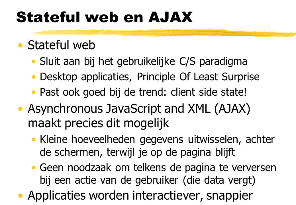 AJAX AJAX is een combinatie van (X)HTML(5) en CSS voor structuur en presentatie DOM en JavaScript voor dynamische interactie met de gepresenteerde gegevens Het XMLHttpRequest object om asynchroon gegevens met de webserver uit te wisselen XML als formaat voor het uitwisselen van gegevens Niet beperkt tot XML; ook JSON, HTML, tekst Gegevens kunnen twee kanten op gaan GET, POST; geïnitieerd door client.