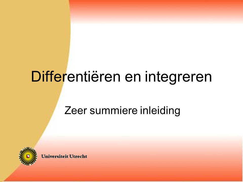 Differentiëren en integreren Zeer summiere inleiding