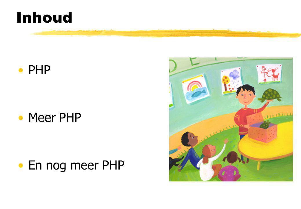 Inhoud PHP Meer PHP En nog meer PHP