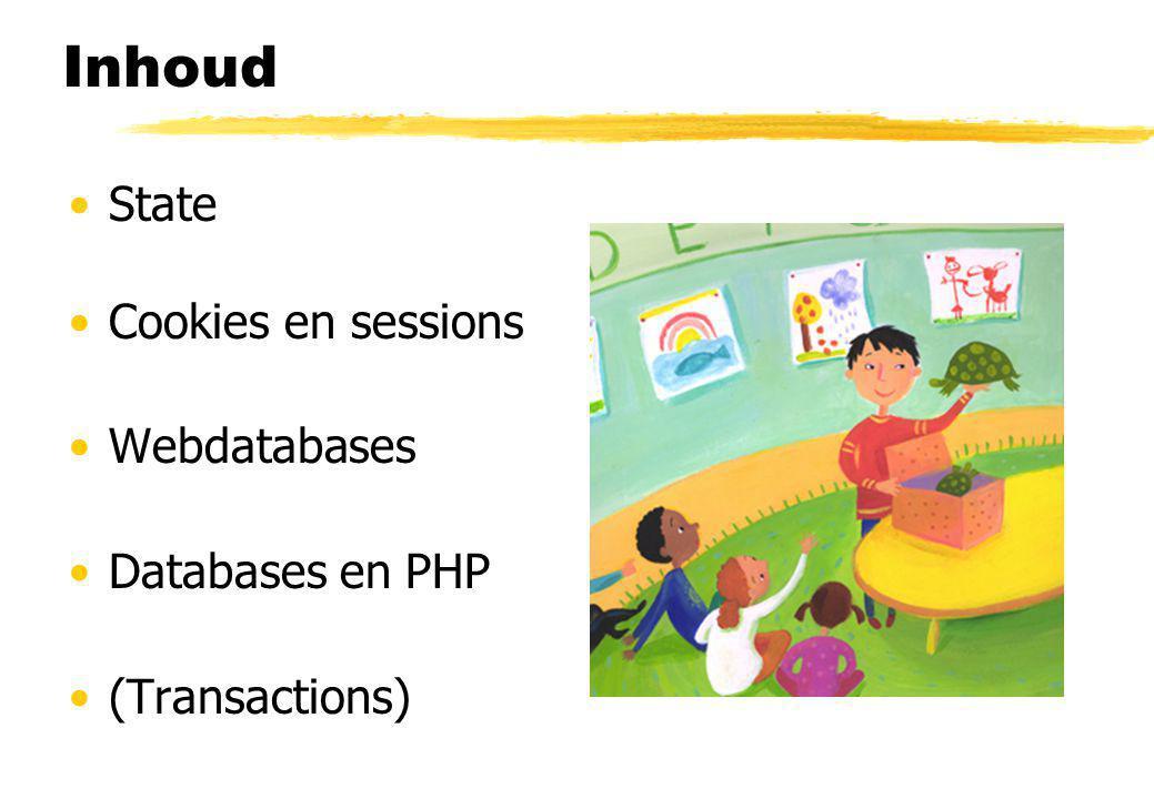 Inhoud State Cookies en sessions Webdatabases Databases en PHP (Transactions)