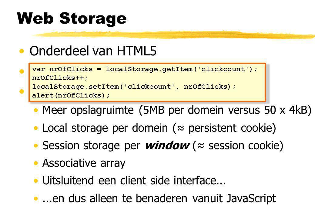 Web Storage Onderdeel van HTML5 Biedt persistent storage in de client Vergelijkbaar met cookies, maar...