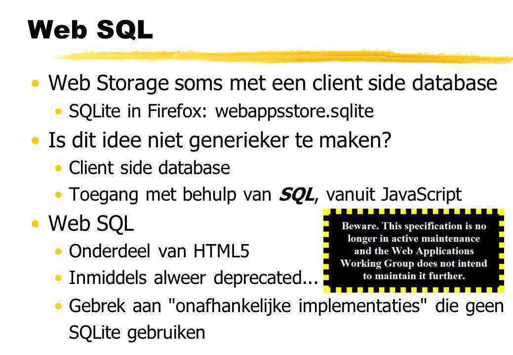 Web SQL Web Storage soms met een client side database SQLite in Firefox: webappsstore.sqlite Is dit idee niet generieker te maken.