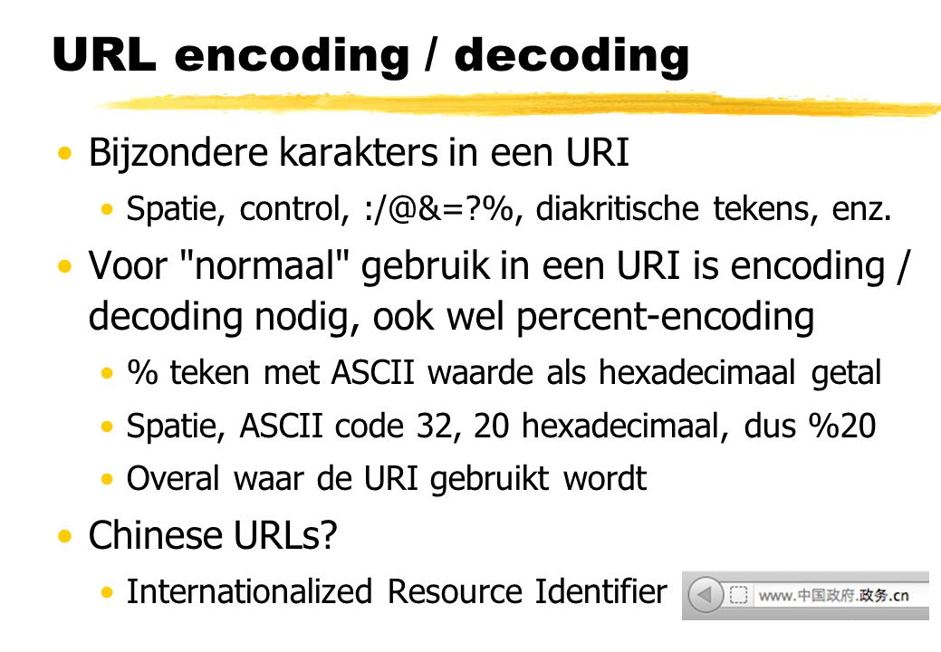 URL encoding / decoding Bijzondere karakters in een URI Spatie, control, :/@&=?%, diakritische tekens, enz.