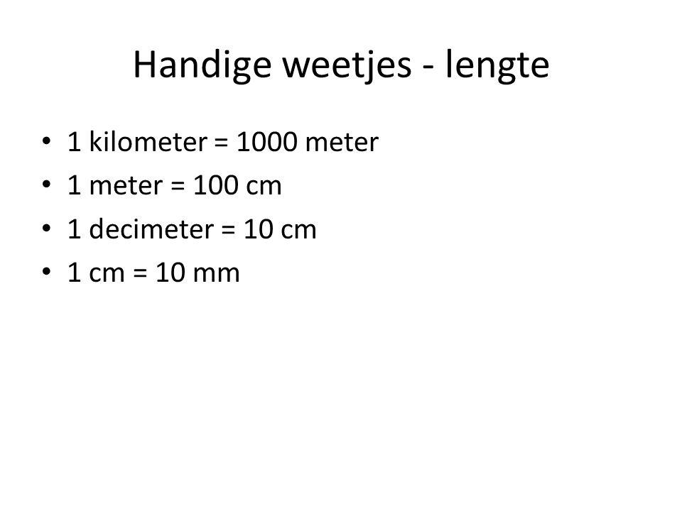 Handige weetjes - lengte 1 kilometer = 1000 meter 1 meter = 100 cm 1 decimeter = 10 cm 1 cm = 10 mm