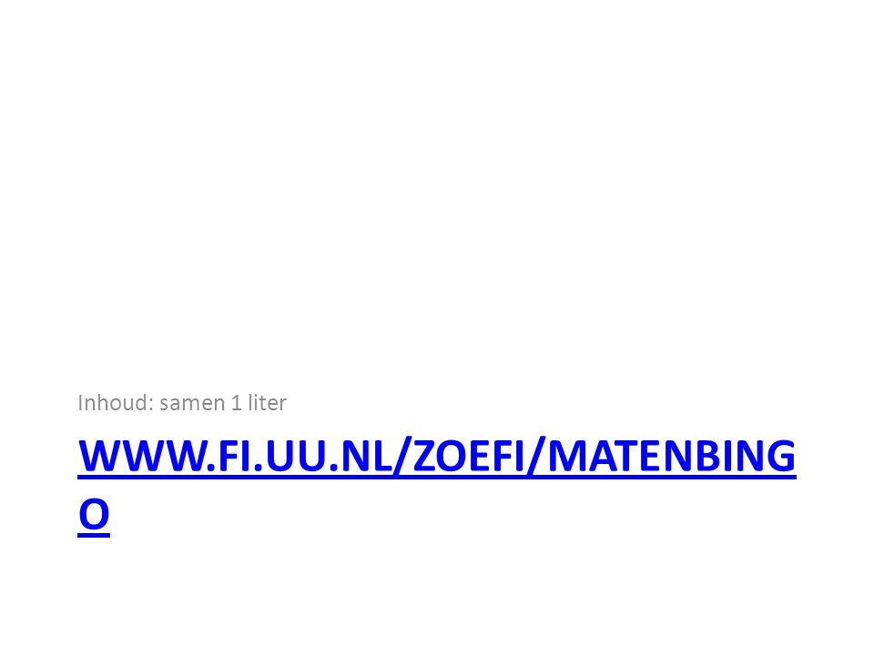 WWW.FI.UU.NL/ZOEFI/MATENBING O Inhoud: samen 1 liter
