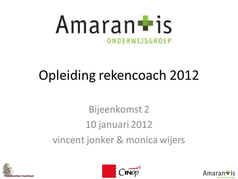 Opleiding rekencoach 2012 Bijeenkomst 2 10 januari 2012 vincent jonker & monica wijers