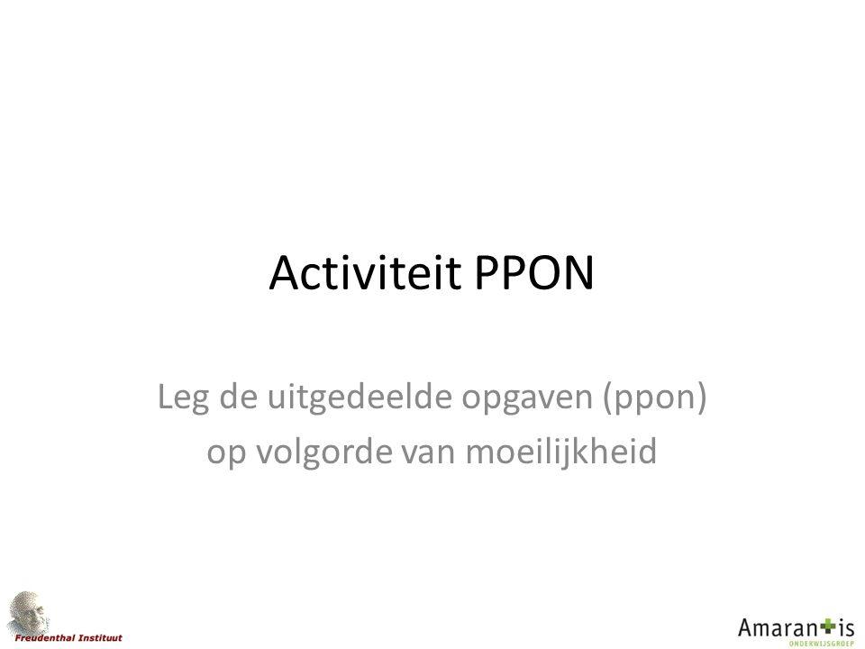 Activiteit PPON Leg de uitgedeelde opgaven (ppon) op volgorde van moeilijkheid