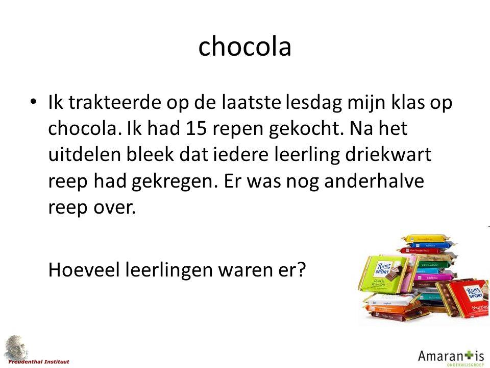 chocola Ik trakteerde op de laatste lesdag mijn klas op chocola. Ik had 15 repen gekocht. Na het uitdelen bleek dat iedere leerling driekwart reep had