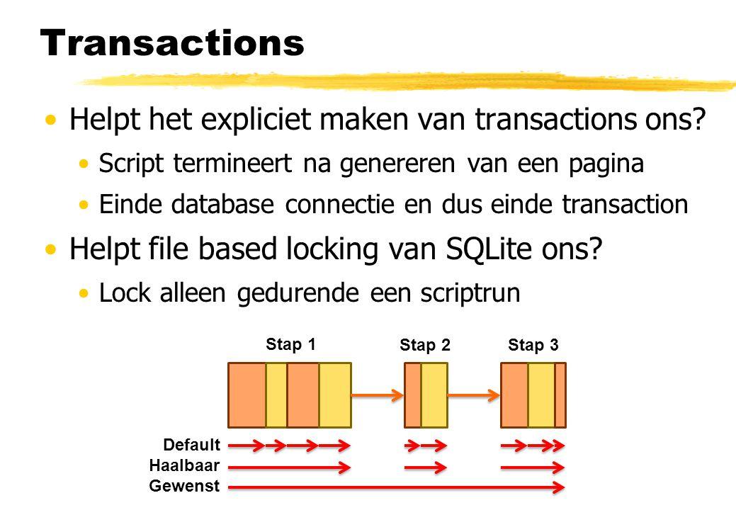 Transactions Helpt het expliciet maken van transactions ons? Script termineert na genereren van een pagina Einde database connectie en dus einde trans