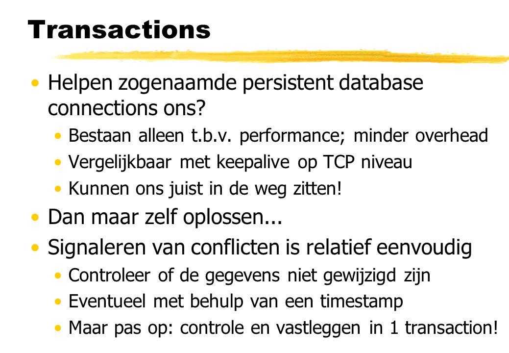 Transactions Helpen zogenaamde persistent database connections ons? Bestaan alleen t.b.v. performance; minder overhead Vergelijkbaar met keepalive op