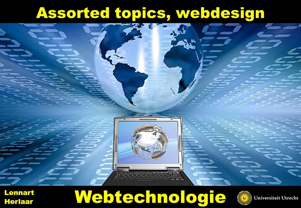Assorted topics, webdesign 13 Webtechnologie Lennart Herlaar