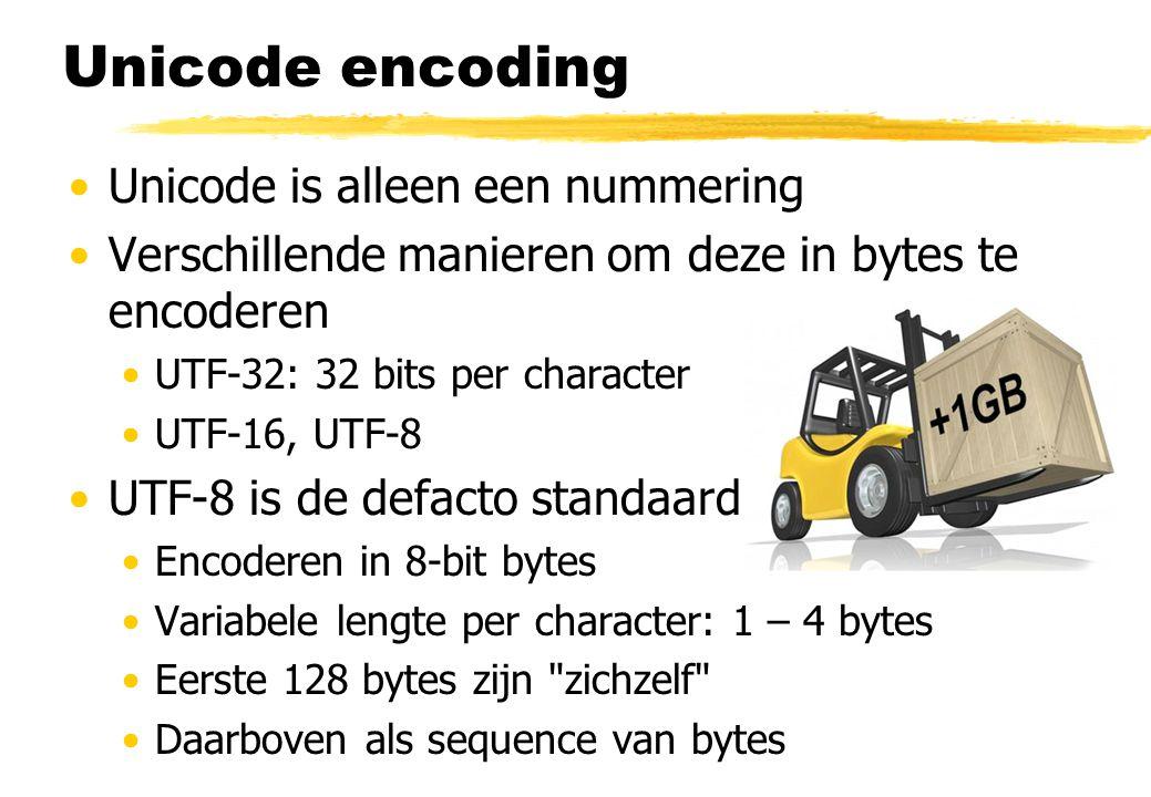 Unicode encoding Unicode is alleen een nummering Verschillende manieren om deze in bytes te encoderen UTF-32: 32 bits per character UTF-16, UTF-8 UTF-