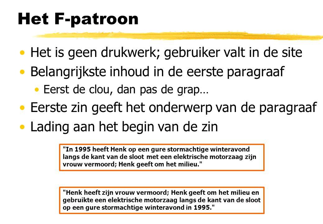 Het F-patroon Het is geen drukwerk; gebruiker valt in de site Belangrijkste inhoud in de eerste paragraaf Eerst de clou, dan pas de grap… Eerste zin g