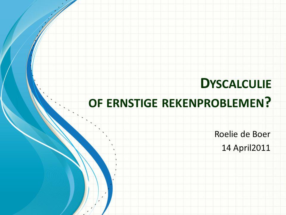 D YSCALCULIE OF ERNSTIGE REKENPROBLEMEN ? Roelie de Boer 14 April2011