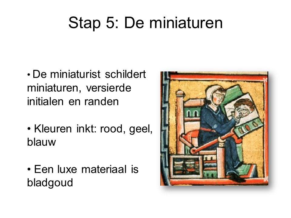 Stap 5: De miniaturen De miniaturist schildert miniaturen, versierde initialen en randen Kleuren inkt: rood, geel, blauw Een luxe materiaal is bladgou