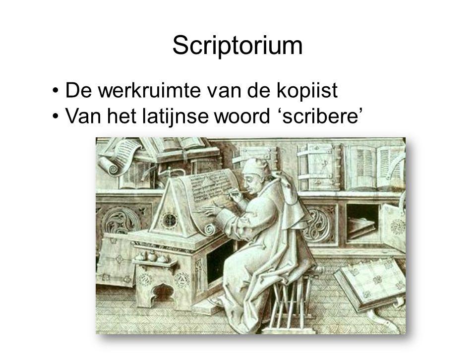 Scriptorium De werkruimte van de kopiist Van het latijnse woord 'scribere'