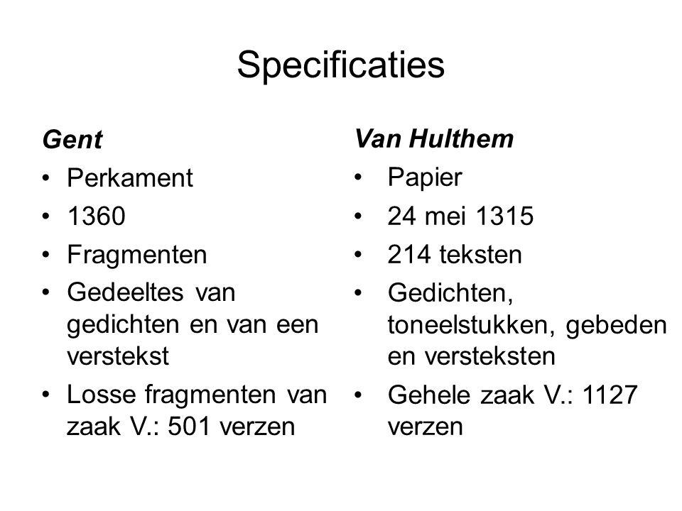 Specificaties Gent Perkament 1360 Fragmenten Gedeeltes van gedichten en van een verstekst Losse fragmenten van zaak V.: 501 verzen Van Hulthem Papier 24 mei 1315 214 teksten Gedichten, toneelstukken, gebeden en versteksten Gehele zaak V.: 1127 verzen