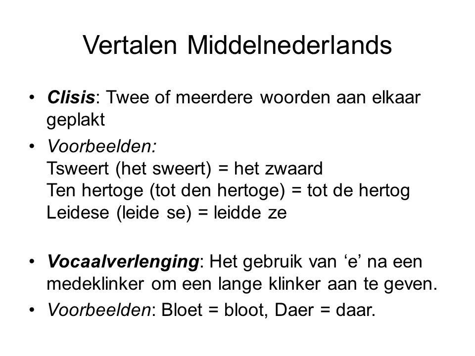 Vertalen Middelnederlands Clisis: Twee of meerdere woorden aan elkaar geplakt Voorbeelden: Tsweert (het sweert) = het zwaard Ten hertoge (tot den hertoge) = tot de hertog Leidese (leide se) = leidde ze Vocaalverlenging: Het gebruik van 'e' na een medeklinker om een lange klinker aan te geven.