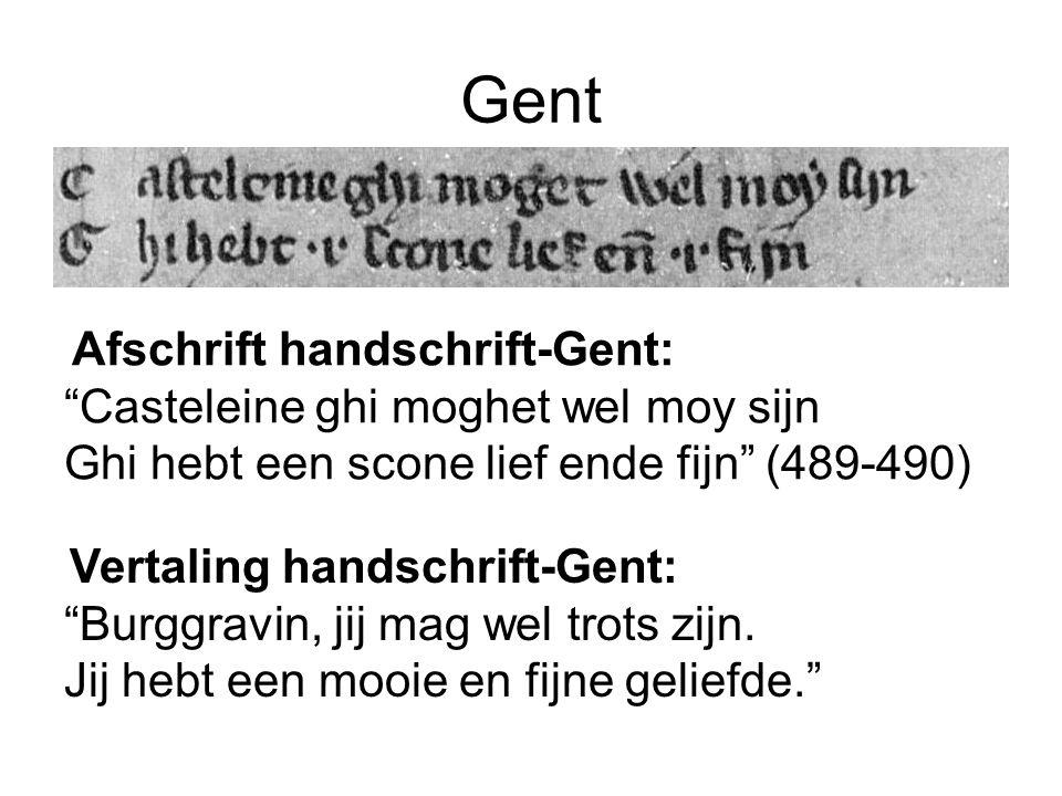 """Gent Afschrift handschrift-Gent: """"Casteleine ghi moghet wel moy sijn Ghi hebt een scone lief ende fijn"""" (489-490) Vertaling handschrift-Gent: """"Burggra"""