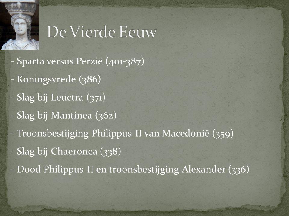 - Sparta versus Perzië (401-387) - Koningsvrede (386) - Slag bij Leuctra (371) - Slag bij Mantinea (362) - Troonsbestijging Philippus II van Macedonië