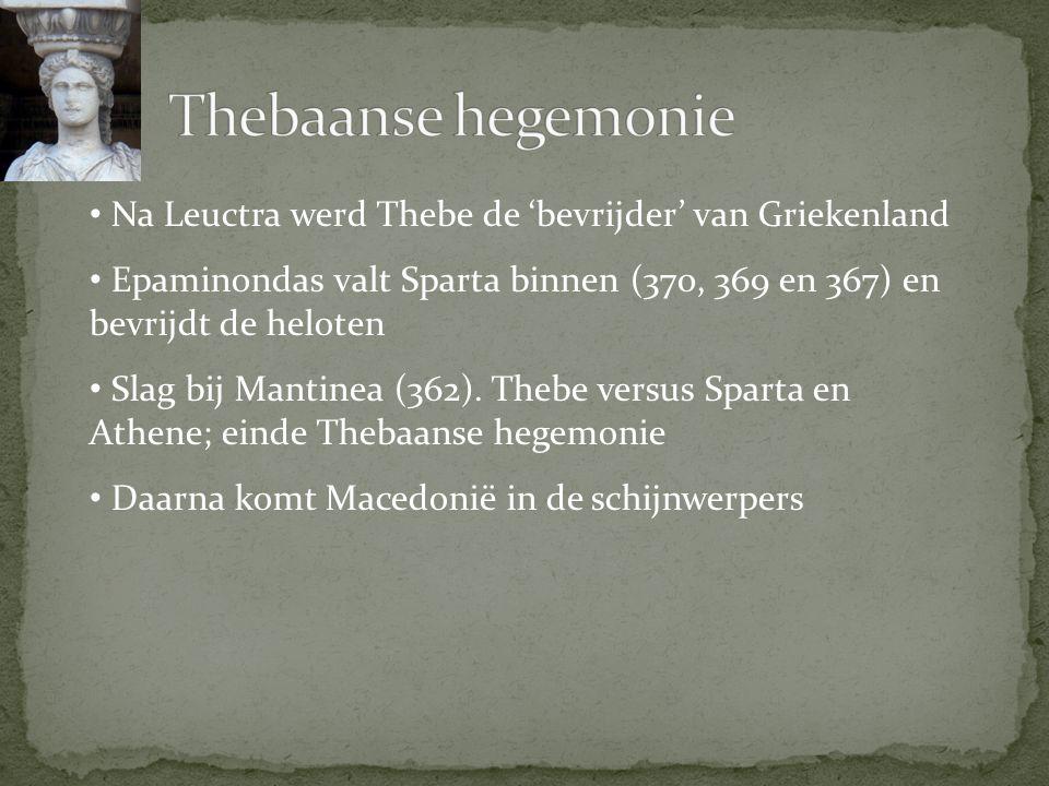 Na Leuctra werd Thebe de 'bevrijder' van Griekenland Epaminondas valt Sparta binnen (370, 369 en 367) en bevrijdt de heloten Slag bij Mantinea (362).