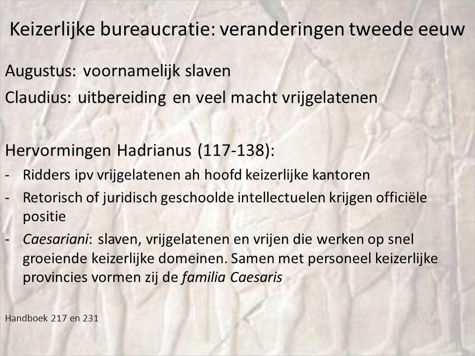 Keizerlijke bureaucratie: veranderingen tweede eeuw Augustus: voornamelijk slaven Claudius: uitbereiding en veel macht vrijgelatenen Hervormingen Hadr