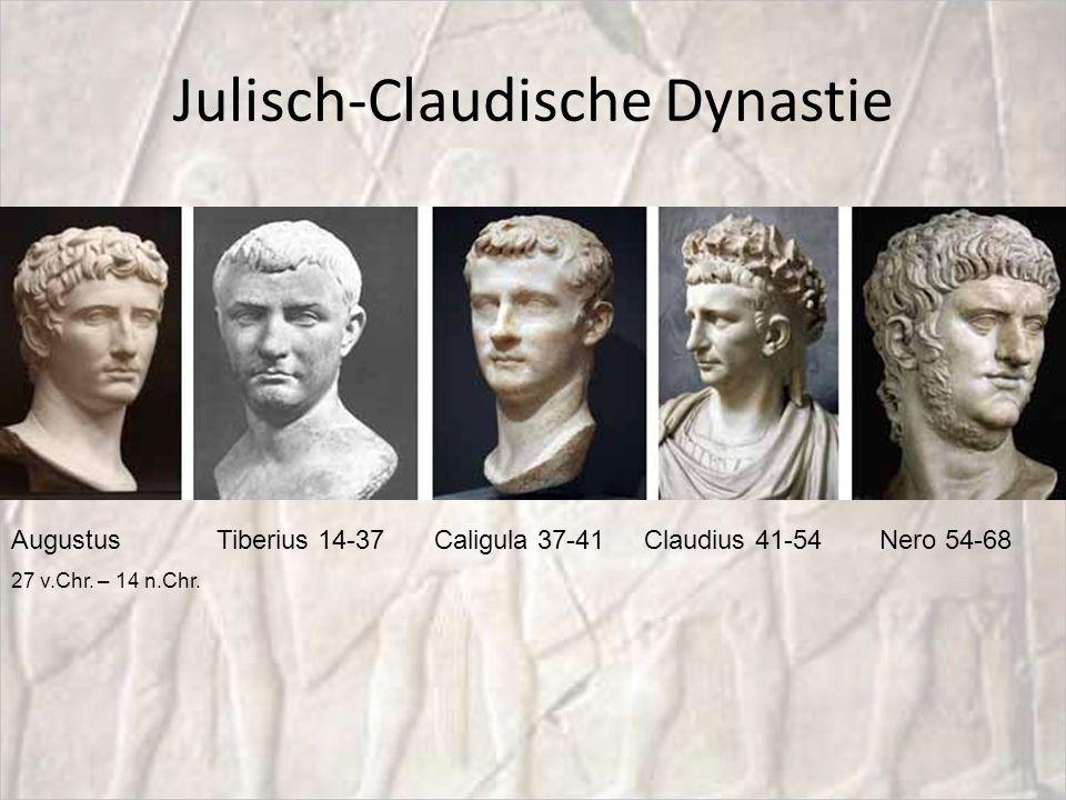 Julisch-Claudische Dynastie Augustus 27 v.Chr. – 14 n.Chr. Tiberius 14-37Caligula 37-41Claudius 41-54Nero 54-68
