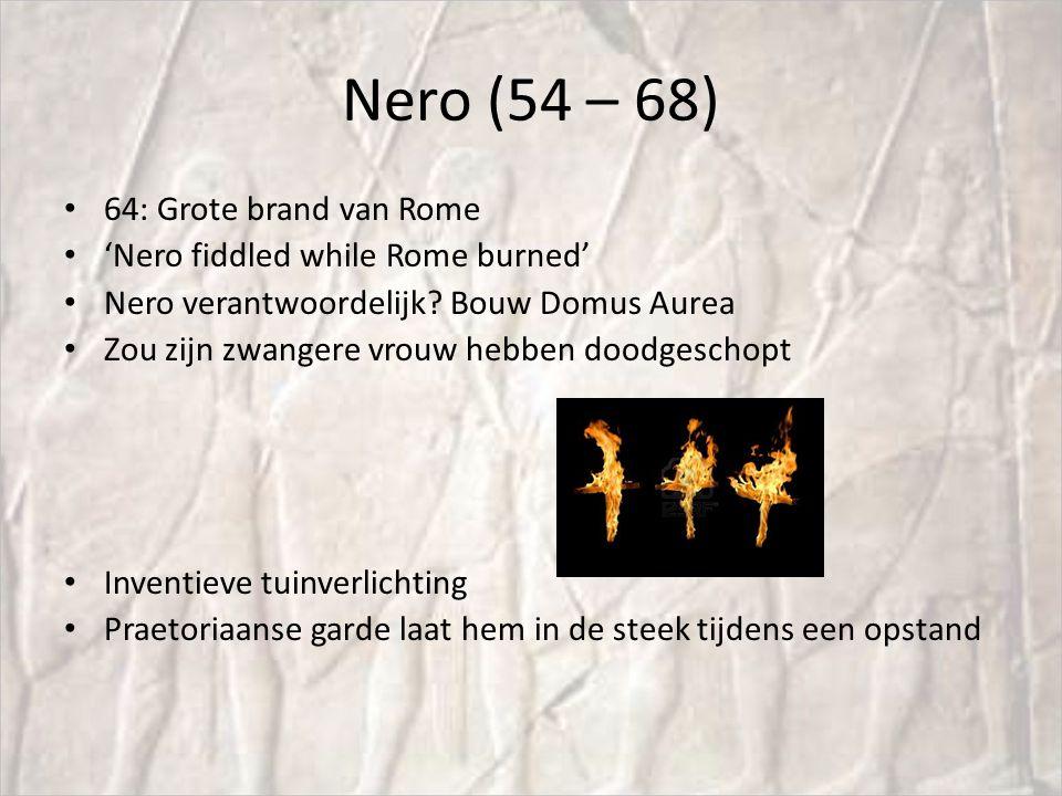 Nero (54 – 68) 64: Grote brand van Rome 'Nero fiddled while Rome burned' Nero verantwoordelijk? Bouw Domus Aurea Zou zijn zwangere vrouw hebben doodge