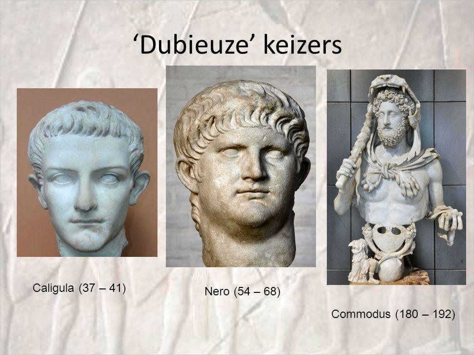 'Dubieuze' keizers Nero (54 – 68) Caligula (37 – 41) Commodus (180 – 192)