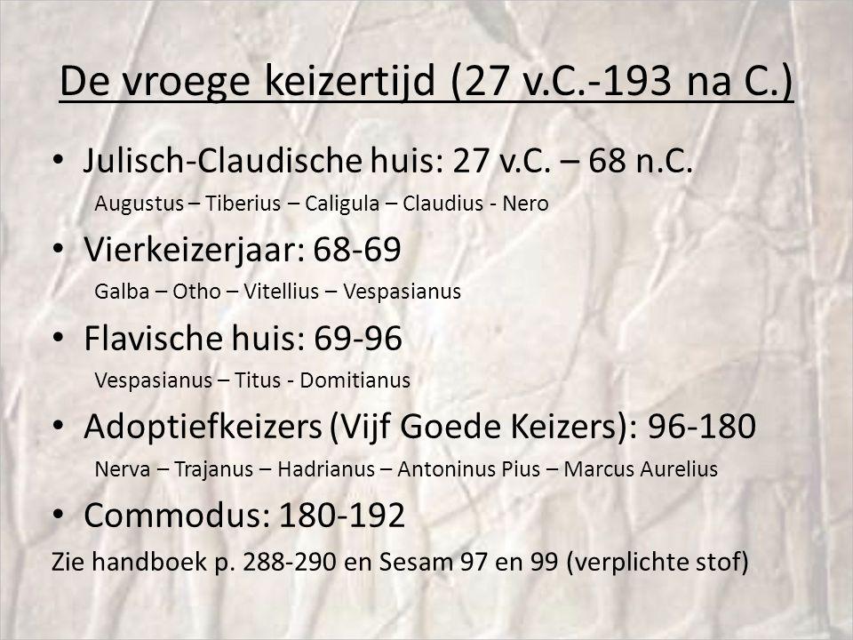 De vroege keizertijd (27 v.C.-193 na C.) Julisch-Claudische huis: 27 v.C. – 68 n.C. Augustus – Tiberius – Caligula – Claudius - Nero Vierkeizerjaar: 6