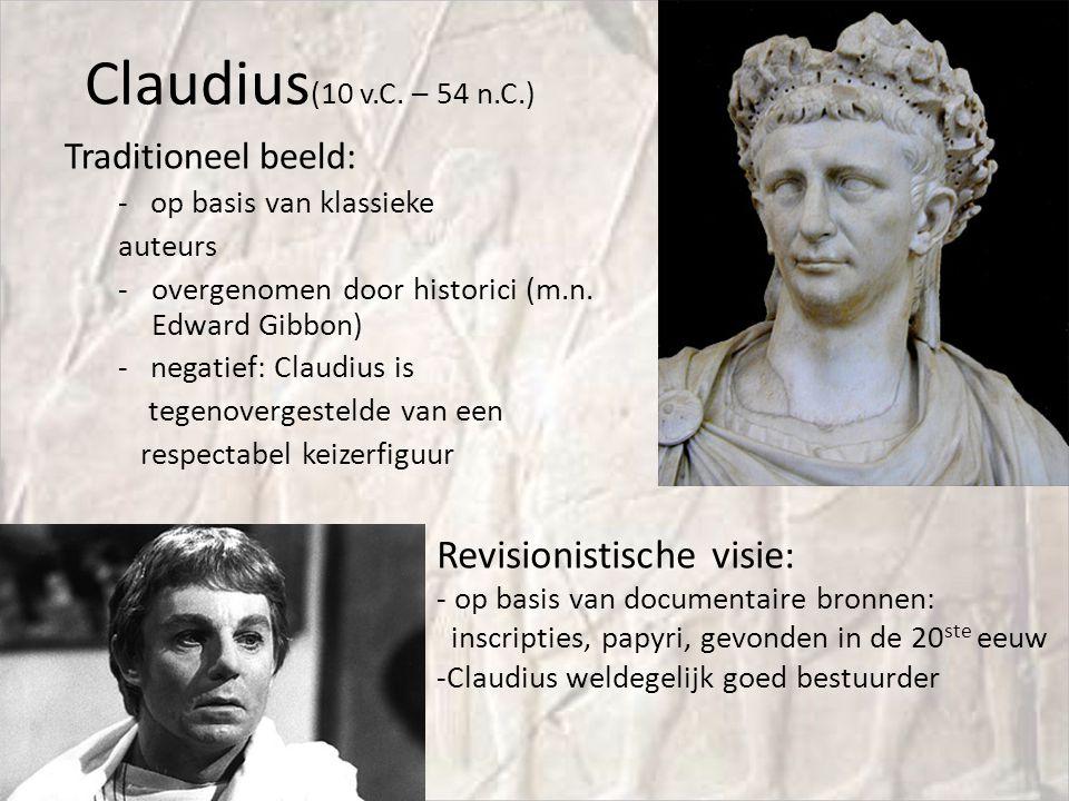 Claudius (10 v.C. – 54 n.C.) Traditioneel beeld: - op basis van klassieke auteurs -overgenomen door historici (m.n. Edward Gibbon) - negatief: Claudiu