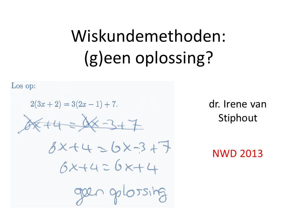 Wiskundemethoden: (g)een oplossing? dr. Irene van Stiphout NWD 2013