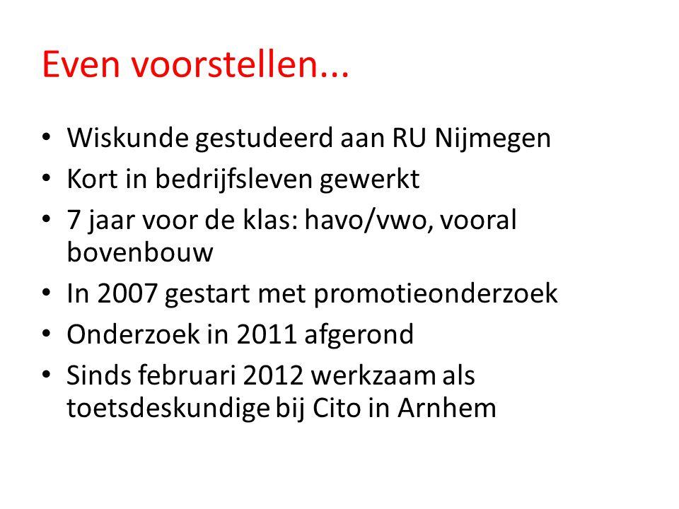 Even voorstellen... Wiskunde gestudeerd aan RU Nijmegen Kort in bedrijfsleven gewerkt 7 jaar voor de klas: havo/vwo, vooral bovenbouw In 2007 gestart