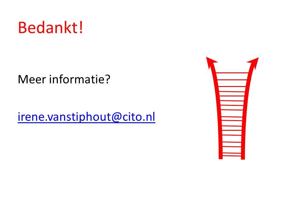 Bedankt! Meer informatie? irene.vanstiphout@cito.nl