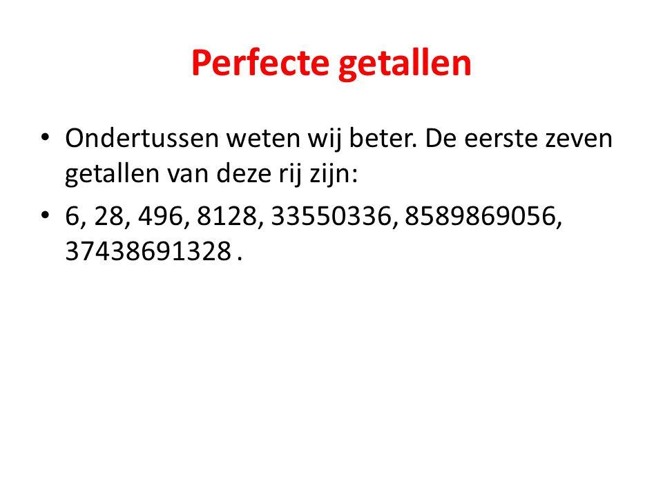 Perfecte getallen Ondertussen weten wij beter. De eerste zeven getallen van deze rij zijn: 6, 28, 496, 8128, 33550336, 8589869056, 37438691328.