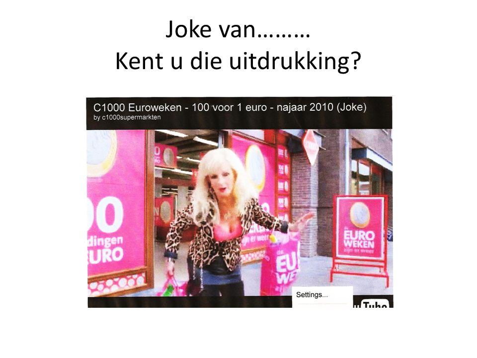 Joke van……… Kent u die uitdrukking?