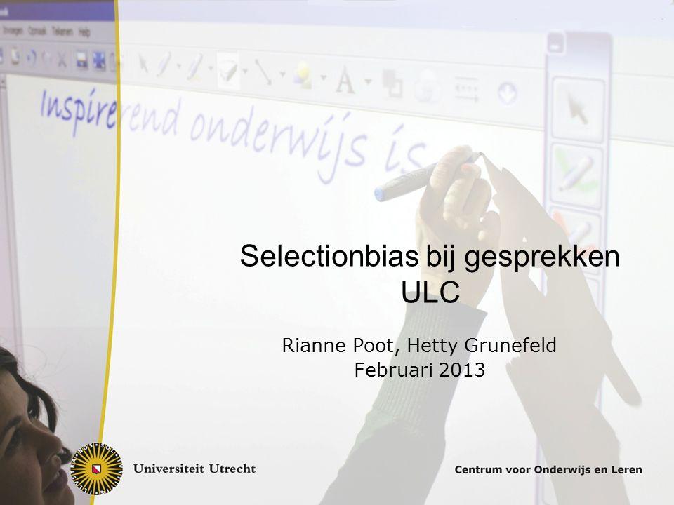 Selectionbias bij gesprekken ULC Rianne Poot, Hetty Grunefeld Februari 2013