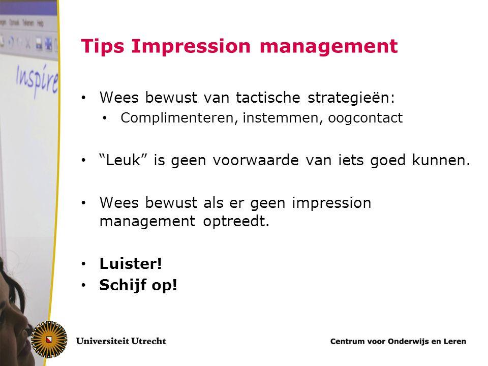 """Tips Impression management Wees bewust van tactische strategieën: Complimenteren, instemmen, oogcontact """"Leuk"""" is geen voorwaarde van iets goed kunnen"""