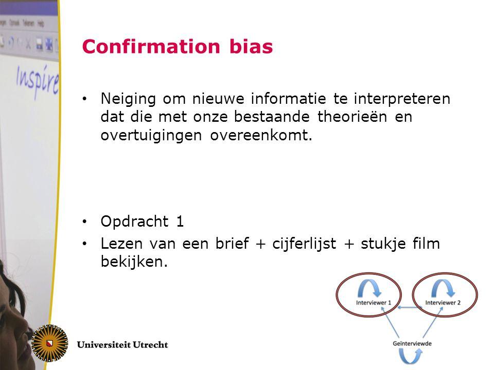 Confirmation bias Neiging om nieuwe informatie te interpreteren dat die met onze bestaande theorieën en overtuigingen overeenkomt. Opdracht 1 Lezen va