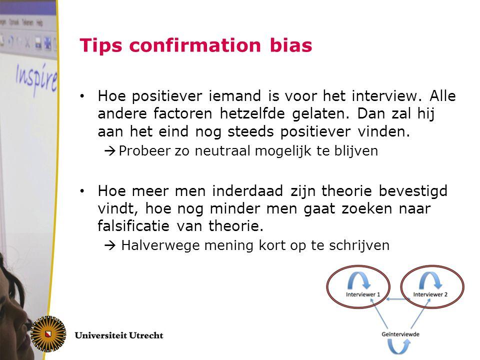 Tips confirmation bias Hoe positiever iemand is voor het interview. Alle andere factoren hetzelfde gelaten. Dan zal hij aan het eind nog steeds positi