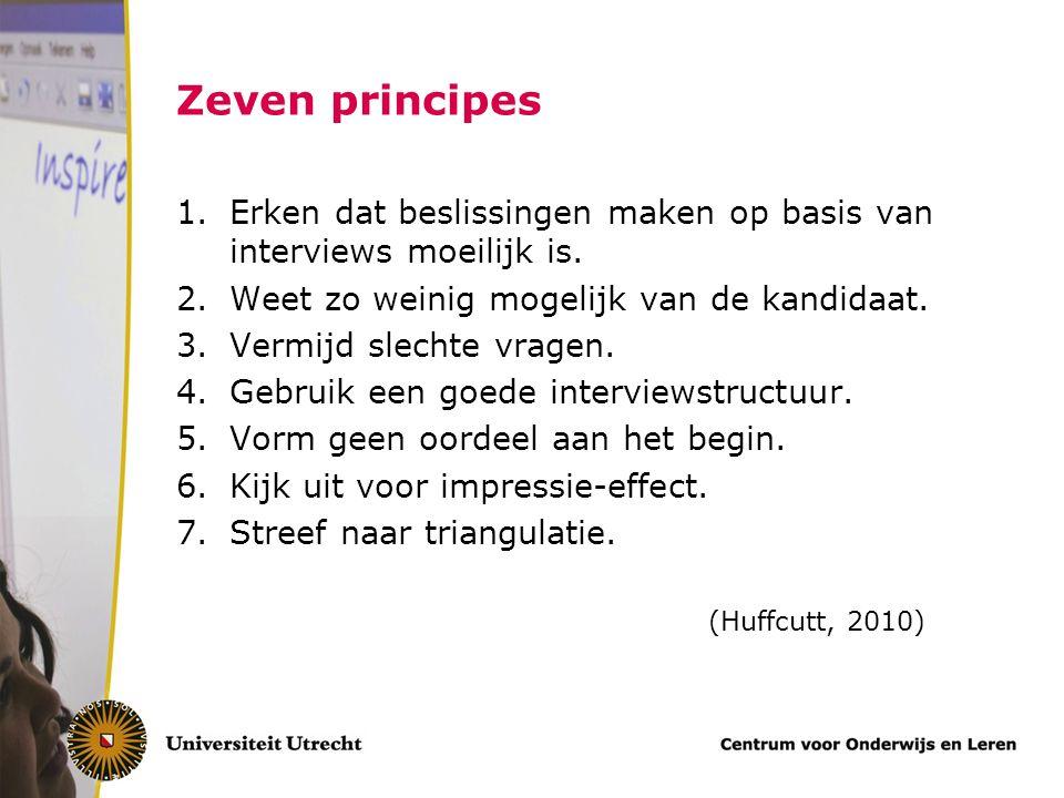 Zeven principes 1.Erken dat beslissingen maken op basis van interviews moeilijk is. 2.Weet zo weinig mogelijk van de kandidaat. 3.Vermijd slechte vrag