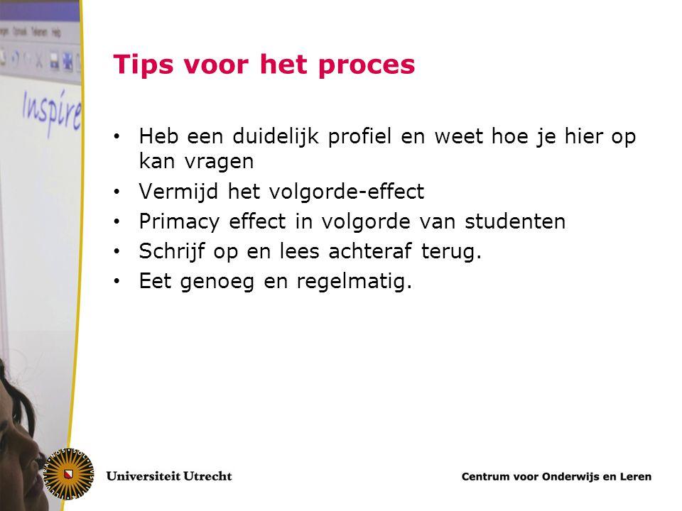 Tips voor het proces Heb een duidelijk profiel en weet hoe je hier op kan vragen Vermijd het volgorde-effect Primacy effect in volgorde van studenten