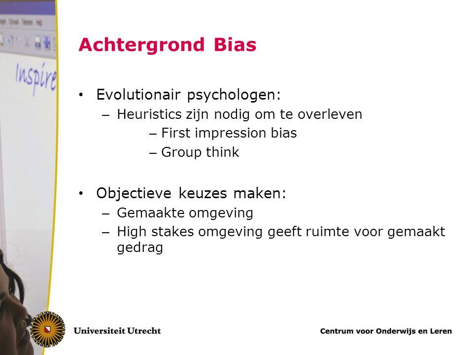 Achtergrond Bias Evolutionair psychologen: – Heuristics zijn nodig om te overleven – First impression bias – Group think Objectieve keuzes maken: – Ge