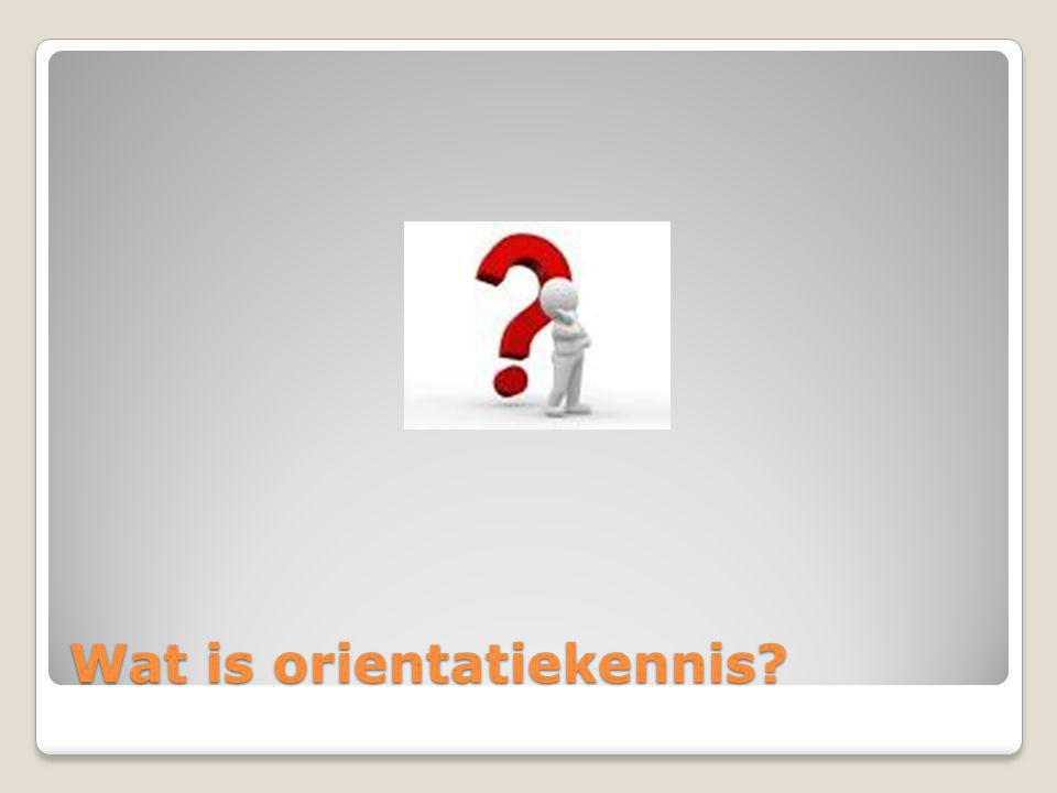 Wat is orientatiekennis?