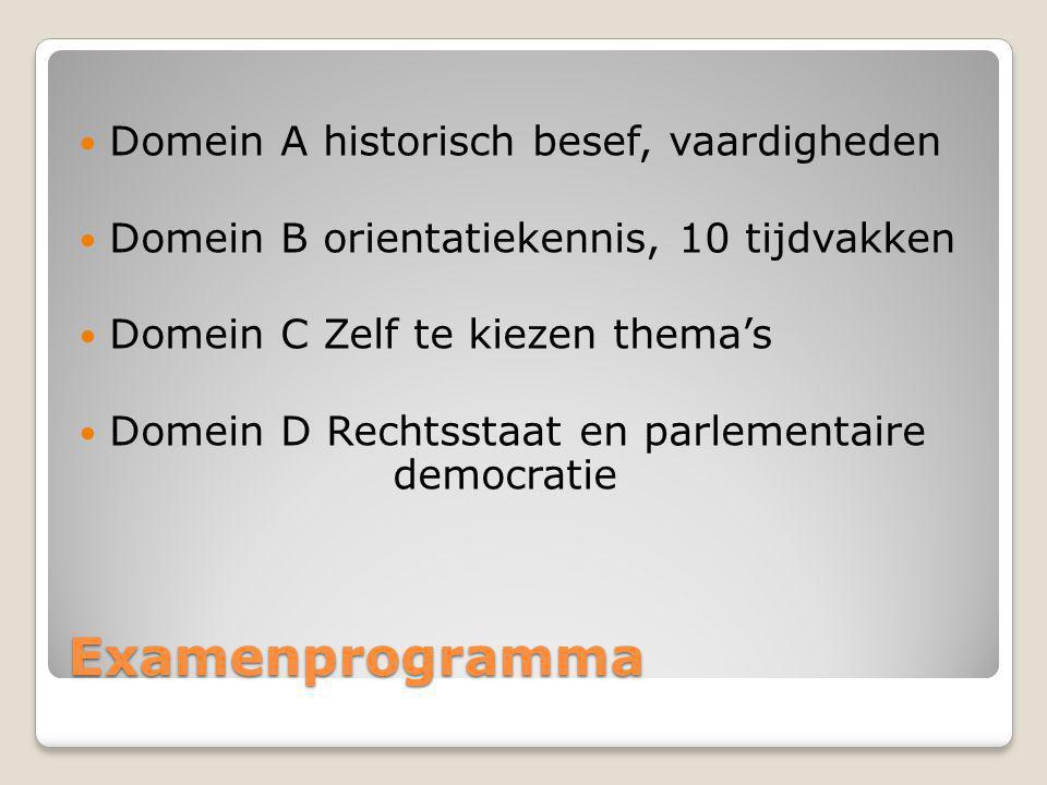 Examenprogramma Domein A historisch besef, vaardigheden Domein B orientatiekennis, 10 tijdvakken Domein C Zelf te kiezen thema's Domein D Rechtsstaat