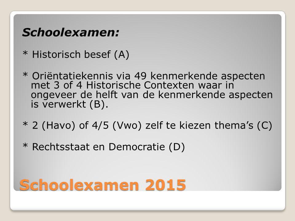 Schoolexamen 2015 Schoolexamen: * Historisch besef (A) * Oriëntatiekennis via 49 kenmerkende aspecten met 3 of 4 Historische Contexten waar in ongevee