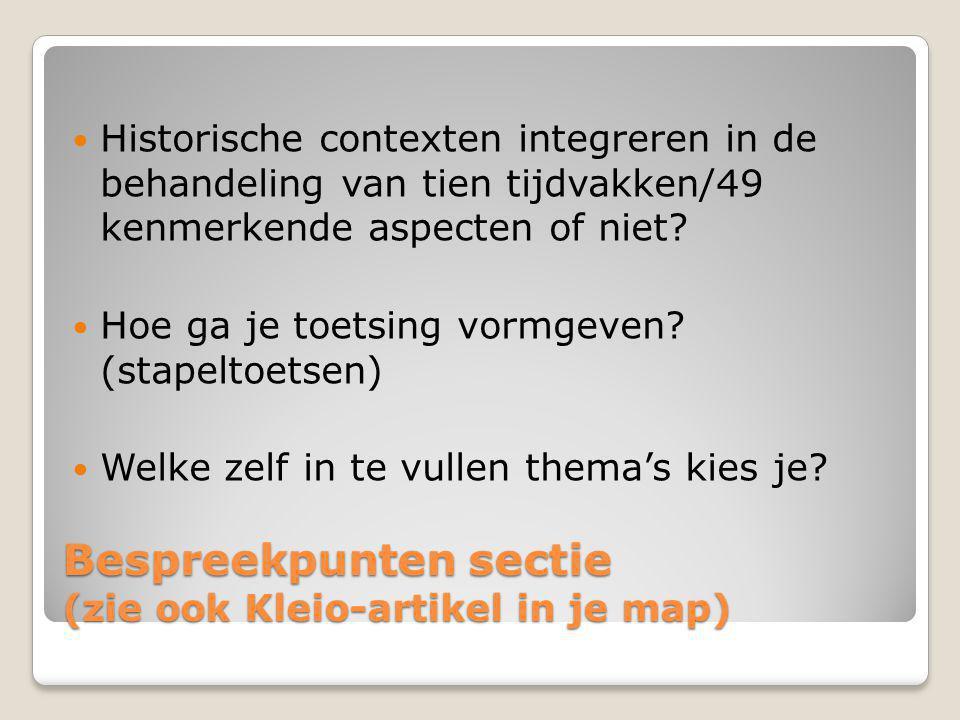 Bespreekpunten sectie (zie ook Kleio-artikel in je map) Historische contexten integreren in de behandeling van tien tijdvakken/49 kenmerkende aspecten