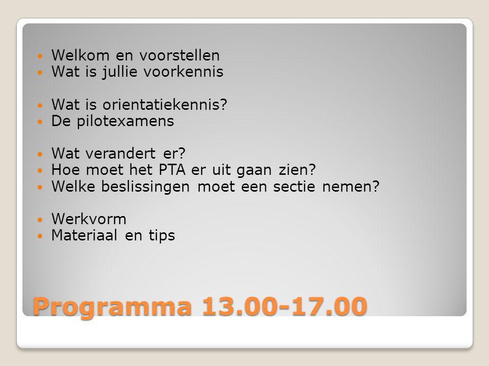 Programma 13.00-17.00 Welkom en voorstellen Wat is jullie voorkennis Wat is orientatiekennis? De pilotexamens Wat verandert er? Hoe moet het PTA er ui